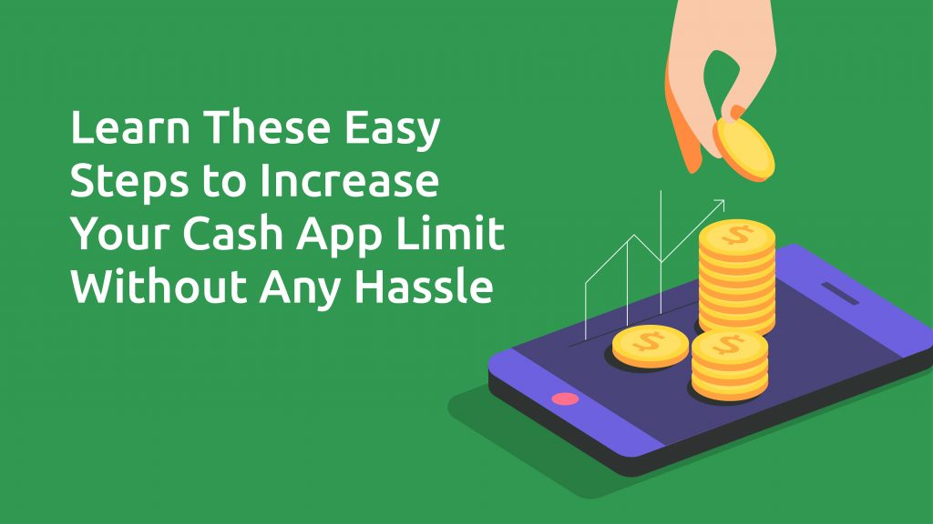 Learn these easy steps to Increase Cash App limit without any hassle