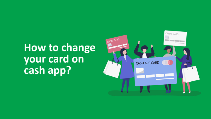 How To Change Your Card On Cash App?